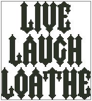 Live, Laugh, Loathe