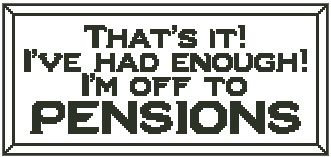 That's It! I'm Off to Pensions